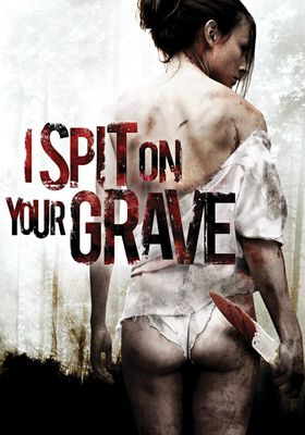 I Spit on Your Grave's Poster