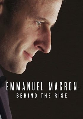 Emmanuel Macron: Behind the Rise's Poster