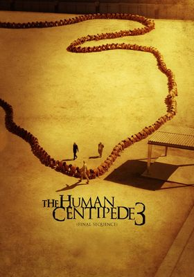 The Human Centipede 3 (Final Sequence)'s Poster
