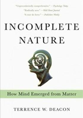 Incomplete Nature: How Mind Emerged from Matter's Poster