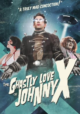 『The Ghastly Love of Johnny X』のポスター